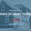 Real Estate Tips | Long Or Short-Term?